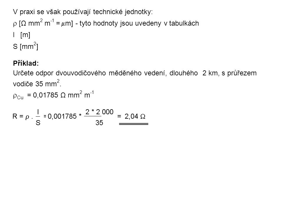  [Ω mm2 m-1 = m] - tyto hodnoty jsou uvedeny v tabulkách